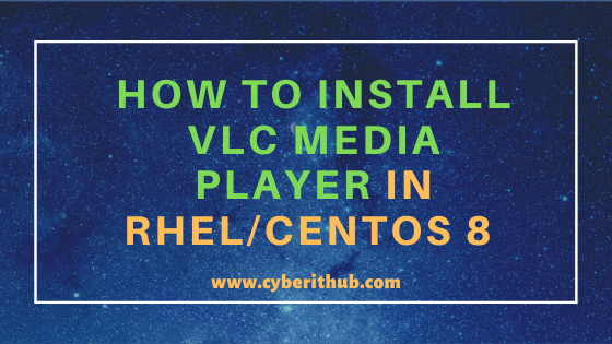 How to Install VLC Media Player in RHEL / CentOS 8 Using 6 Easy Steps 1