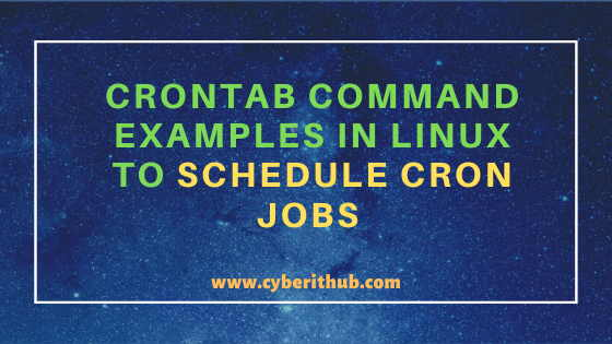 25 Simple and Easy Crontab command examples to Schedule Cron Jobs in Linux 1