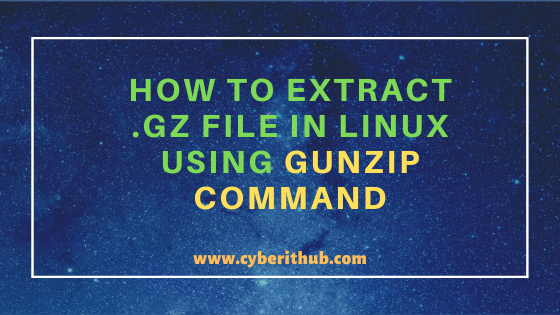 5 Best Methods to Extract .gz File in Linux Using gunzip, gzip and tar tool 1