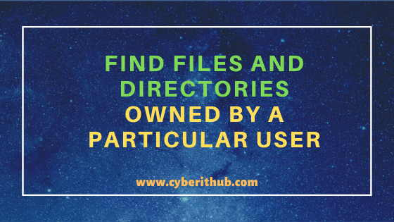 Unix/Linux Find Files and Directories Owned by a Particular User(5 Useful Examples) 1