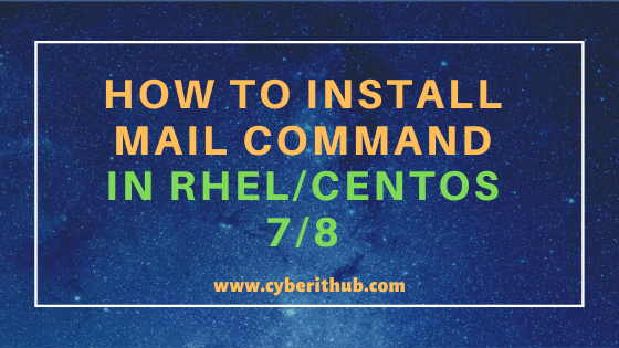 How to Install mail command in RHEL / CentOS 7/8 Using 5 Best Steps 1
