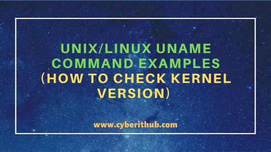 12 Popular Unix/Linux uname command examples(How to Check Kernel Version) 1