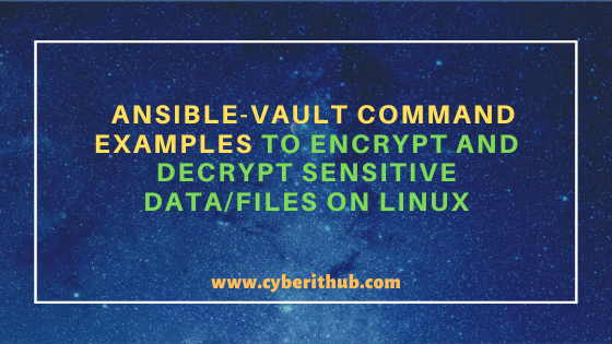 15 ansible-vault command examples to encrypt and decrypt sensitive data/files on Linux 1