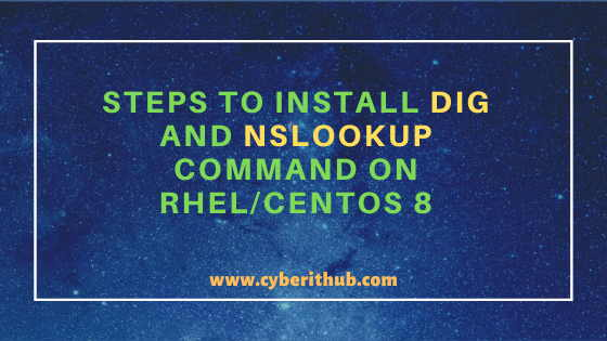 """6 Easy Steps to Install dig and nslookup command on RHEL/CentOS 8 