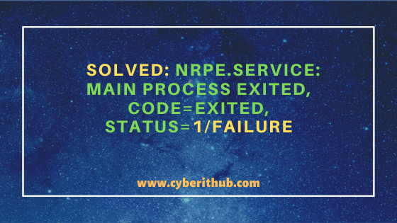 Solved: nrpe.service: main process exited, code=exited, status=1/FAILURE 1