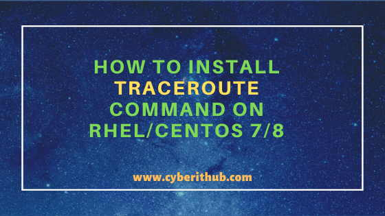 How to Install traceroute command on RHEL/CentOS 7/8 Using 5 Easy Steps 1