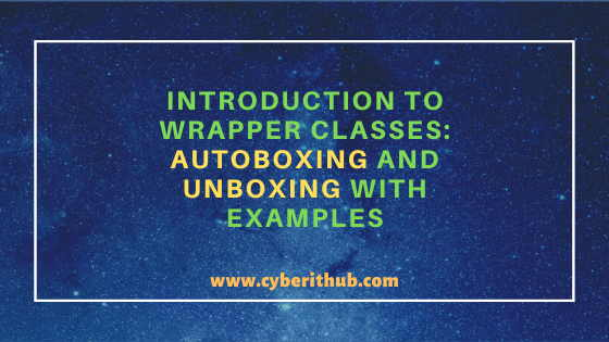 Best Explanation of Wrapper Classes in Java: Autoboxing and Unboxing(v1.8) with Examples 1
