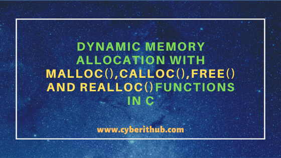 Dynamic Memory Allocation with malloc(), calloc(), free() and realloc() functions in C 7
