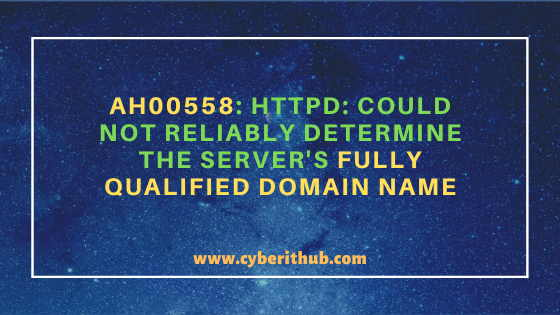 Solved: AH00558: httpd: Could not reliably determine the server's fully qualified domain name 1