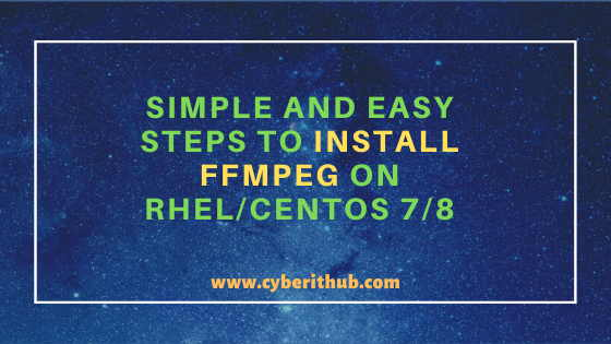 Simple and Easy Steps to Install ffmpeg on RHEL/CentOS 7/8