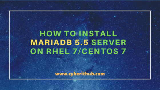 How to Install MariaDB 5.5 Server on RHEL 7/CentOS 7 Linux with Easy Steps 5