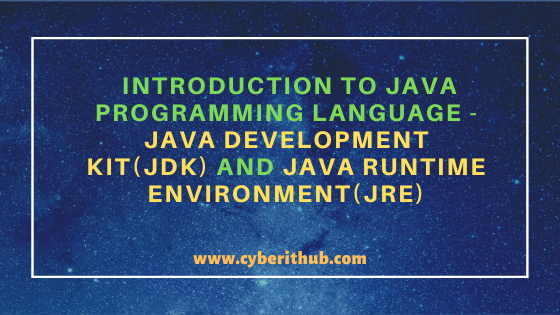 Introduction to Java Programming Language - Java Development Kit(JDK) and Java Runtime Environment(JRE) 5