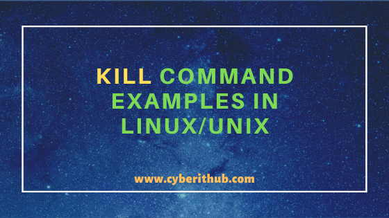 10 Popular Kill Command Examples in Linux/Unix(How to Kill a Process in Linux) 1