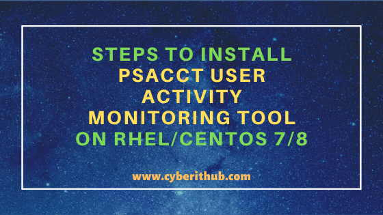 10 Easy Steps to Install psacct or acct User Activity Monitoring tool on RHEL/CentOS 7/8