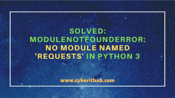 Solved: ModuleNotFoundError: No module named 'requests' in Python 3 1