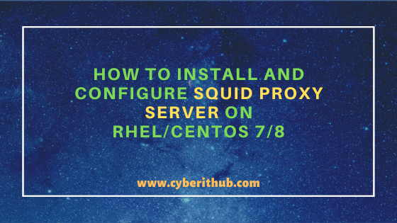 How to Install and Configure Squid Proxy Server on RHEL/CentOS 7/8 1