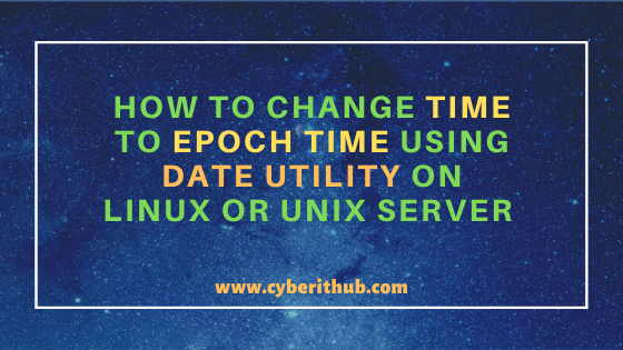 How to Convert/Change Time to Epoch Time using date utility on Linux or Unix Server{13 Best Examples} 1