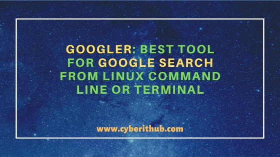 Googler: Best Tool for Google search from Linux(RHEL/CentOS 7/8) Command Line or Terminal 1