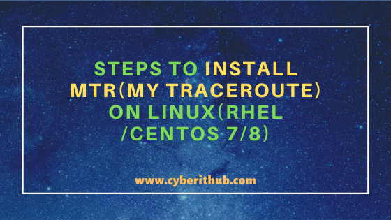 7 Simple Steps to Install MTR(My Traceroute) on Linux(RHEL/CentOS 7/8) 1
