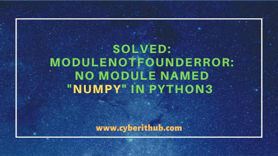 """Solved: ModuleNotFoundError No module named """"numpy"""" in Python3{Simple and Effective Methods} 1"""