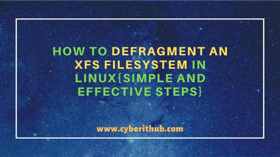 How to Defragment an XFS Filesystem in Linux(5 Simple and Effective Steps) 1