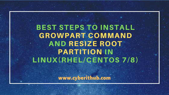 Best Steps to Install Growpart command and Resize Root Partition in Linux(RHEL/CentOS 7/8) 1