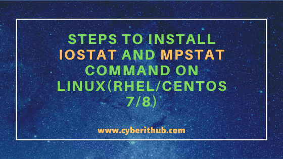 Practical Steps to Install iostat and mpstat command on Linux(RHEL/CentOS 7/8) 1
