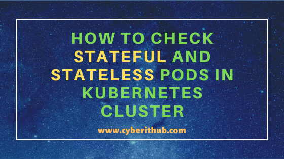 How to Check Stateful and Stateless Pods in Kubernetes Cluster{Easy Methods} 1