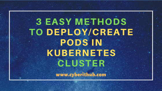 3 Easy Methods to Deploy/Create Pods in Kubernetes Cluster 2