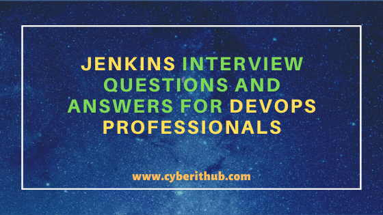 250+ Important Jenkins Interview Questions and Answers for DevOps Professionals 1
