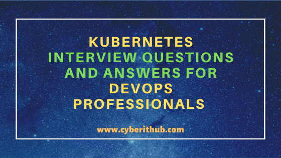 Top 300+ Kubernetes Interview Questions and Answers for DevOps Professionals 4