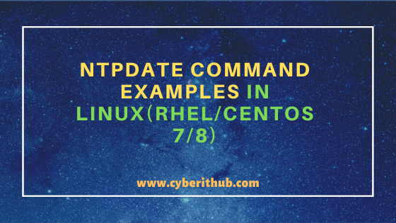 10 Simple and Useful ntpdate command examples in Linux(RHEL/CentOS 7/8) 1