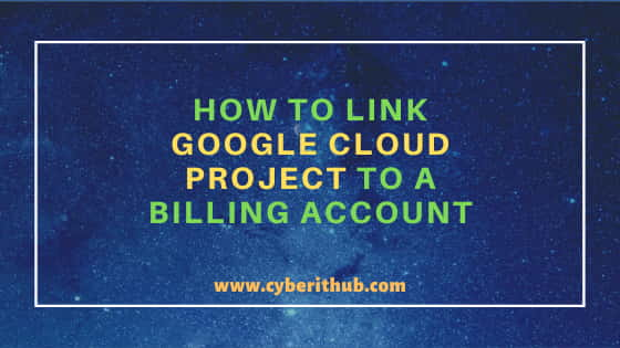 How to Link Google Cloud Project to a Billing Account in 4 Easy Steps 1