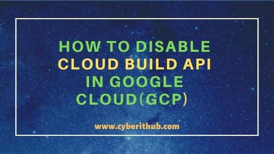 How to Disable Cloud Build API in Google Cloud(GCP) Using 5 Simple Steps 1