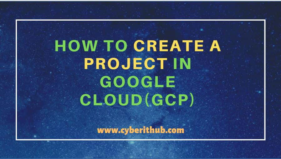 How to Create a Project in Google Cloud(GCP) in 4 Best Steps