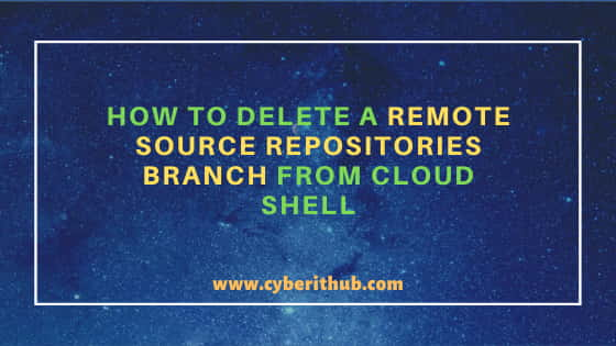 How to Delete a Remote Source Repositories Branch from Cloud Shell 1