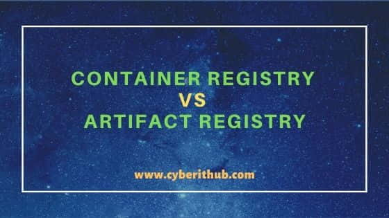 What are the differences between Container Registry and Artifact Registry 27