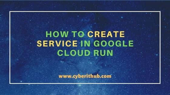How to Create Service in Google Cloud Run Using 6 Easy Steps 1
