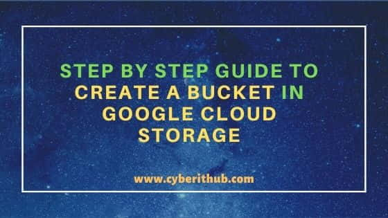 Step by Step Guide to Create a Bucket in Google Cloud Storage 1