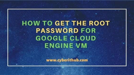 How to Get the Root Password for Google Cloud Engine VM in 3 Best Steps