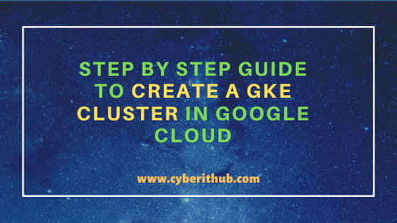 Step by Step Guide to Create a GKE Cluster in Google Cloud 1