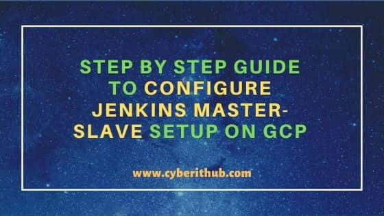 Step by Step Guide to Configure Jenkins Master-Slave Setup on GCP 26