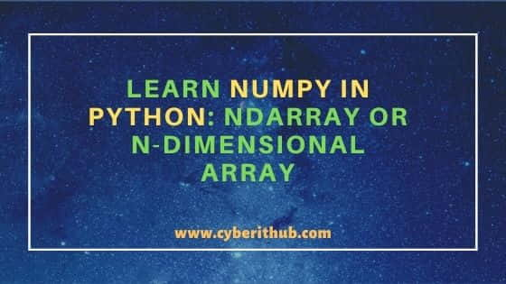Learn NumPy in Python: ndarray or N-dimensional array with Best Examples 1