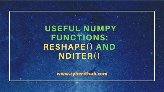 Useful Numpy Functions: reshape() and nditer()