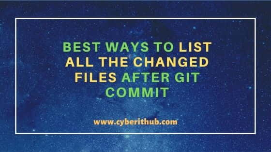 3 Best Ways to List all the Changed Files After Git Commit 1