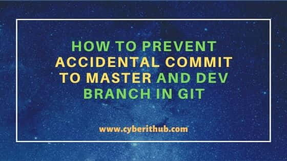 How to Prevent Accidental Commit to Master and Dev Branch in GIT 2
