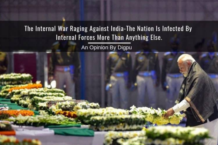 The Internal War Raging Against India-The Nation Is Infected By Internal Forces More Than Anything Else - Digpu Opinion