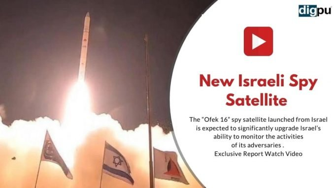 "The ""Ofek 16"" spy satellite launched from Israel is expected to significantly upgrade Israel's ability to monitor the activities of its adversaries"