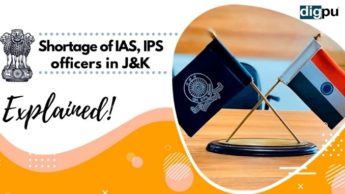 Explained- Why is J&K and Ladakh facing shortage of IAS IPS officers - Digpu