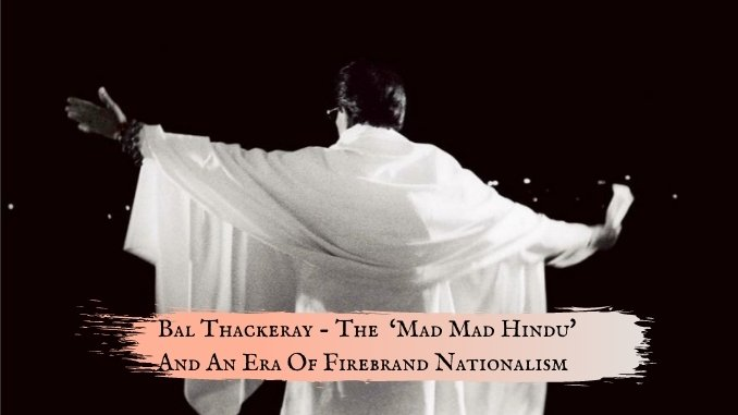 Remembering Bal Thackeray - The Mad Mad Hindu And An Era Of Firebrand Nationalism - Digpu News